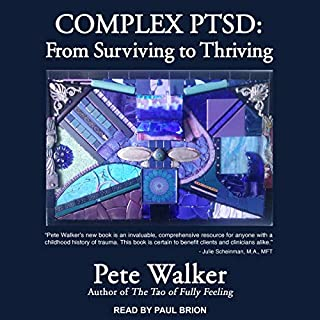 Complex PTSD     From Surviving to Thriving              Written by:                                                                                                                                 Pete Walker                               Narrated by:                                                                                                                                 Paul Brion                      Length: 10 hrs and 28 mins     6 ratings     Overall 5.0