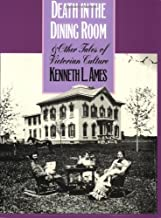 Death in the Dining Room and Other Tales of Victorian Culture (American Civilization)