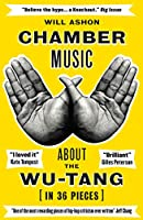 Chamber Music: About the Wu-Tang (in 36 Pieces)