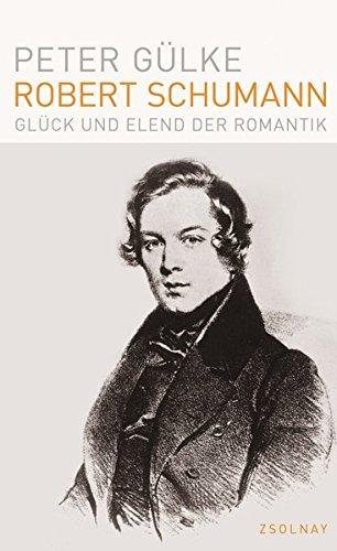 Robert Schumann: Glück und Elend der Romantik