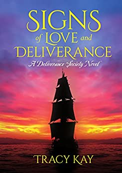 Signs of Love and Deliverance (A Deliverance Society Novel Book 1) by [Tracy Kay]