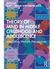Theory of Mind in Middle Childhood and Adolescence: Integrating Multiple Perspectives
