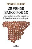 Se vende banco por un euro: Un análisis sencillo y certero de la crisis bancaria que asola España
