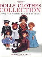 The Dolls Clothes Collection: Complete Outfits for You to Make