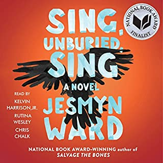 Sing, Unburied, Sing     A Novel              Written by:                                                                                                                                 Jesmyn Ward                               Narrated by:                                                                                                                                 Kelvin Harrison Jr.,                                                                                        Chris Chalk,                                                                                        Rutina Wesley                      Length: 8 hrs and 22 mins     38 ratings     Overall 4.1
