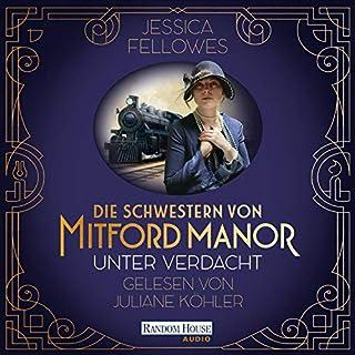 Unter Verdacht     Die Schwestern von Mitford Manor              Autor:                                                                                                                                 Jessica Fellowes                               Sprecher:                                                                                                                                 Juliane Köhler                      Spieldauer: 12 Std. und 36 Min.     63 Bewertungen     Gesamt 4,2