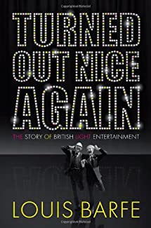 Louis Barfe - Turned Out Nice Again: The Story Of British Light Entertainment