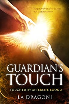 Guardian's Touch (Touched by Afterlife Book 2) by [LA Dragoni]