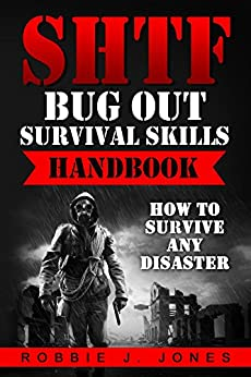 SHTF Bug Out Survival Skills Handbook: How to Survive Any Disaster (Ultimate Disaster Survival Series Book 2)