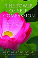 The Power of Self-Compassion: Using Compassion-Focused Therapy to End Self-Criticism and Build Self-Confidence (New Harbinger Compassion-Focused Therapy Series)