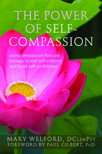 The Power of Self-Compassion: Using Compassion-Focused Therapy to End Self-Criticism and Build Self-Confidence (The New