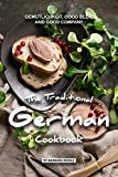 The Traditional German Cookbook: Gemutlichkeit, Good Beer, and Good Company