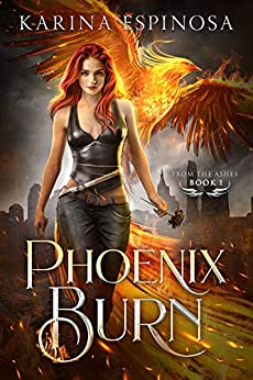 Phoenix Burn (From the Ashes Trilogy Book 1) by [Karina Espinosa]