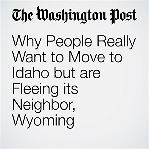 Why People Really Want to Move to Idaho but are Fleeing its Neighbor, Wyoming copertina