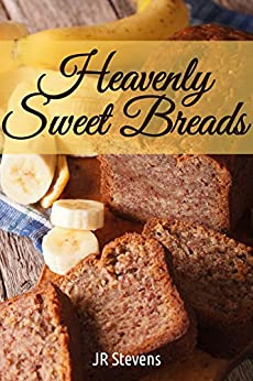 Heavenly Sweet Breads by [JR Stevens]