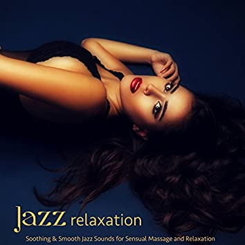 Jazz Relaxation – Soothing & Smooth Jazz Sounds for Sensual Massage and Relaxation