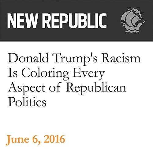 Donald Trump's Racism Is Coloring Every Aspect of Republican Politics audiobook cover art