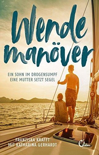 Wendemanöver: Ein Sohn im Drogensumpf. Eine Mutter setzt Segel. (German Edition)