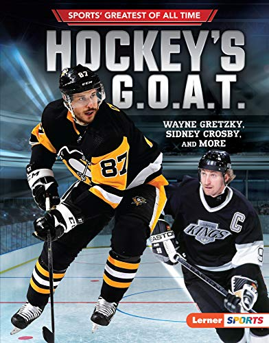 Hockey's G.O.A.T.: Wayne Gretzky, Sidney Crosby, and More (Sports Greatest of All Time)