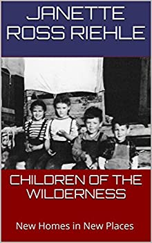 CHILDREN OF THE WILDERNESS  New Homes in New Places  Growing Up Wild Book 3