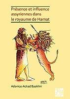 Presence Et Influence Assyriennes Dans Le Royaume de Hamat