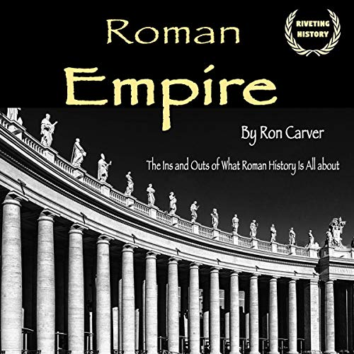 Roman Empire: The Ins and Outs of What Roman History Is All About  By  cover art