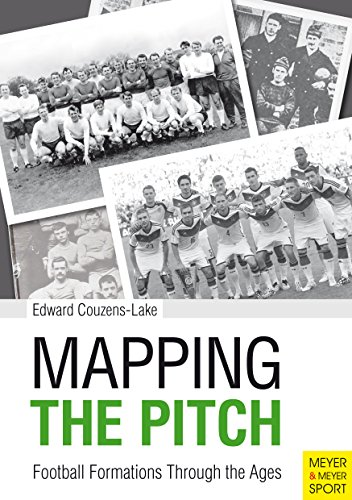 Mapping the Pitch: Football Formations Through The Ages (English Edition)