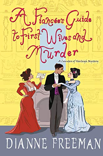 A Fiancée's Guide to First Wives and Murder (A Countess of Harleigh Mystery Book 4) by [Dianne Freeman]