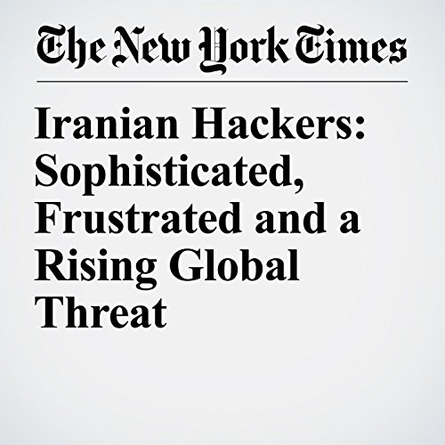 Iranian Hackers: Sophisticated, Frustrated and a Rising Global Threat copertina
