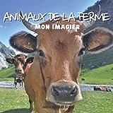 Mon Imagier les Animaux de la Ferme: Premier Animalier en Couleur sur les Animaux de la Campagne - Livre Éducatif Photoréaliste pour les Enfants dès le Plus Jeune Age (3 ans et plus)