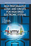 High Performance Logic and Circuits for High-Speed Electronic Systems: 62 (Selected Topics in Electronics and Systems)
