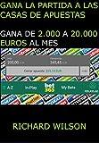 GANA LA PARTIDA A LAS CASAS DE APUESTAS: Gana de 2.000 a 20.000 Euros al Mes, Pruebas de Efectividad, Método Creado por Experto en Apuestas Deportivas