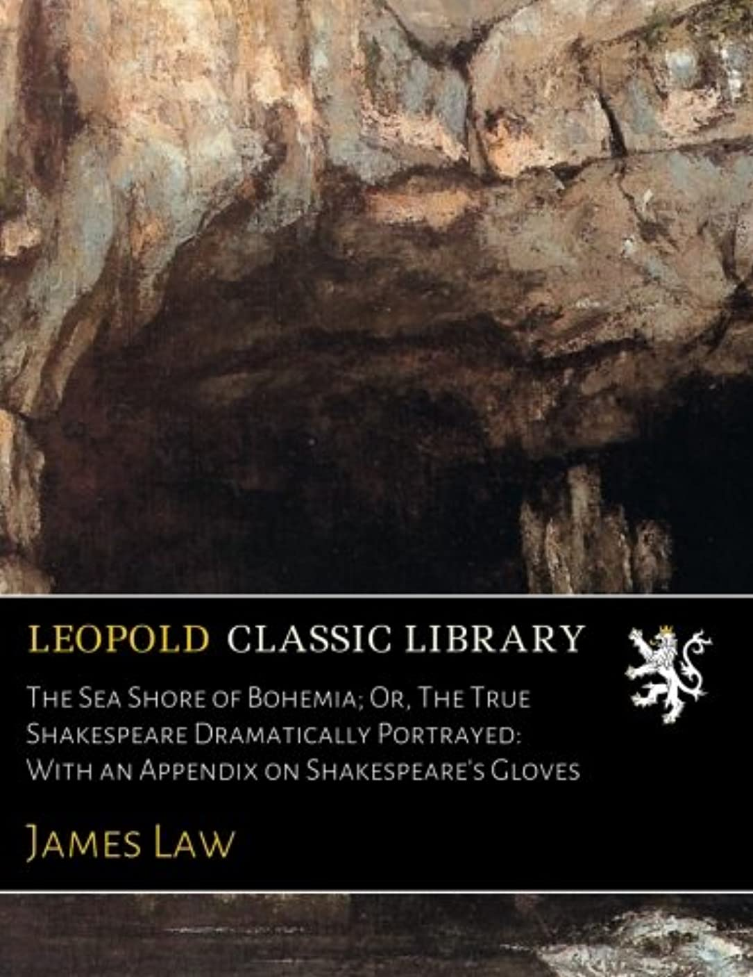 キルトダニ召喚するThe Sea Shore of Bohemia; Or, The True Shakespeare Dramatically Portrayed: With an Appendix on Shakespeare's Gloves