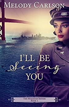 I'll Be Seeing You (The Mulligan Sisters Book 1) by [Melody Carlson]