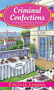 Criminal Confections (A Chocolate Whisperer Mystery Book 1) by [Colette London]