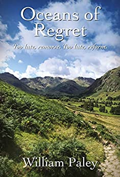 Oceans Of Regret: Too late, remorse. Too late, reform. by [William Paley]