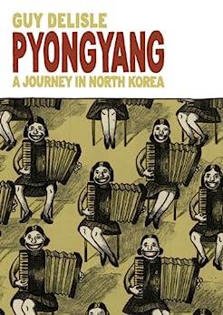 Pyongyang: A Journey in North Korea by [Guy Delisle]