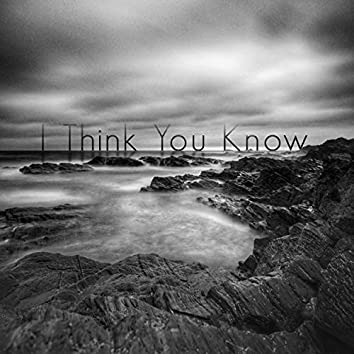 I Think You Know
