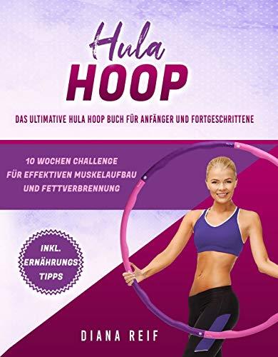 Hula Hoop: Das ultimative Hula Hoop Buch für Anfänger und...