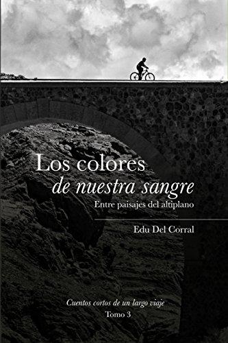 Los colores de nuestra sangre: Entre paisajes del altiplano boliviano (Cuentos cortos...