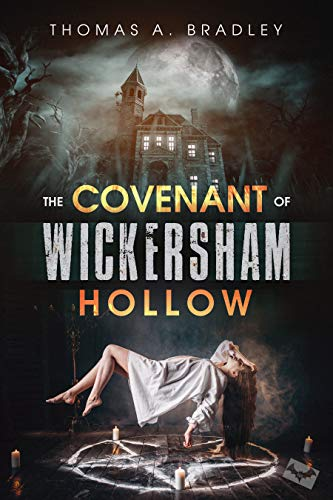 The Covenant of Wickersham Hollow: An Occult Horor Thriller by [Thomas A. Bradley]