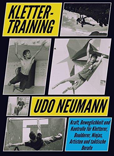 Klettertraining: Kraft, Beweglichkeit und Kontrolle für Kletterer, Boulderer, Ninjas, Artisten und taktische Berufe