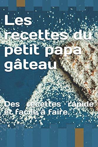 Les recettes du petit papa gâteau: Des recettes rapide et...