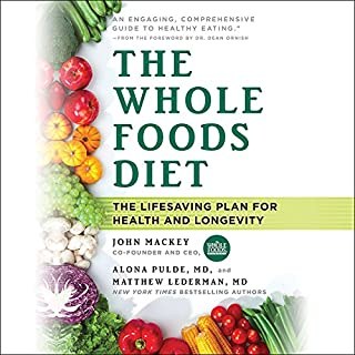 The Whole Foods Diet     The Lifesaving Plan for Health and Longevity              By:                                                                                                                                 John Mackey,                                                                                        Alona Pulde,                                                                                        Matthew Lederman                               Narrated by:                                                                                                                                 Dan Woren                      Length: 9 hrs and 32 mins     163 ratings     Overall 4.6
