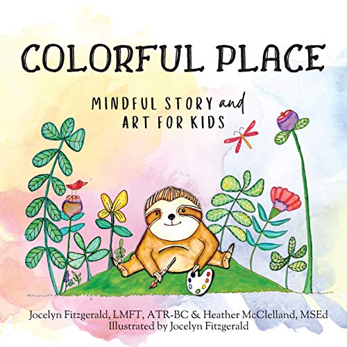 Compare Textbook Prices for Colorful Place: Mindful Story and Art for Kids  ISBN 9780578819228 by McClelland, Heather,Fitzgerald, Jocelyn,Fitzgerald, Jocelyn