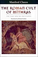 The Roman Cult of Mithras: The God and His Mysteries