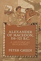 Alexander of Macedon 356-323 B. C.: A Historical Biography