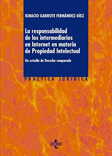 La responsabilidad de los intermediarios en Internet en materia de Propiedad Intelectual: Un estudio de Derecho Comparado (Derecho - Práctica Jurídica)