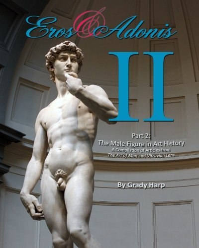 Eros & Adonis 2: The Male Figure in Art History; A Compilation of Articles from The Art of Man & Vitruvian Lens