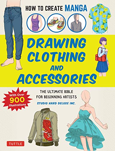 How to Create Manga: Drawing Clothing and Accessories: The Ultimate Bible for Beginning Artists (With Over 900 Illustrations)